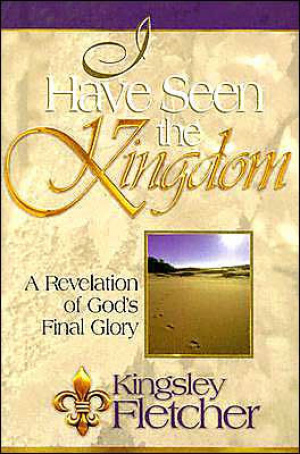 I Have Seen the Kingdom: A Revelation of God's Final Glory