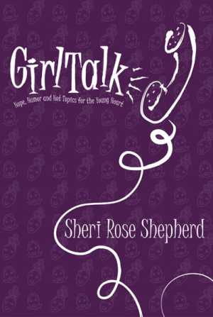 GirlTalk: Hope, Humor and Hot Topics for the Young at Heart