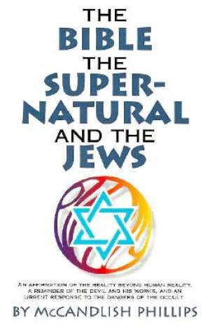 Bible, the Supernatural & the Je