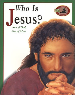 Who Is Jesus: Son of God, Son of Man
