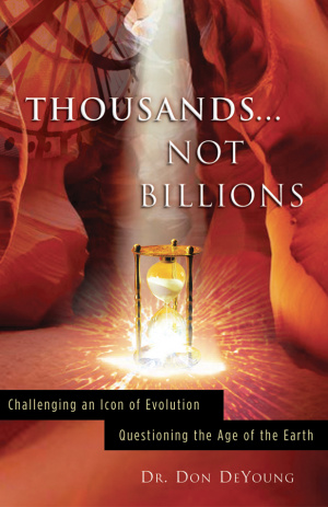 Thousands...Not Billions: Challenging an Icon of Evolution, Questioning the Age of the Earth