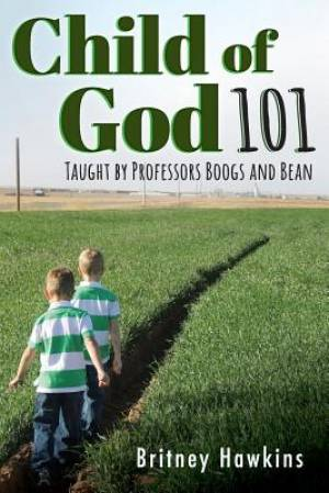 Child of God 101: Taught by Professors Boogs and Bean