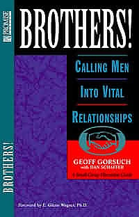 Brothers!: Calling Men into Vital Relationships : a Small Group Discussion Guide