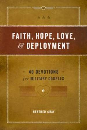 Faith, Hope, Love, and Deployment: 40 Devotions for Military Couples