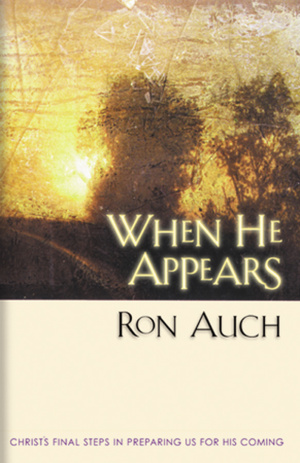 When He Appears: Christ's Final Steps in Preparing Us for His Coming