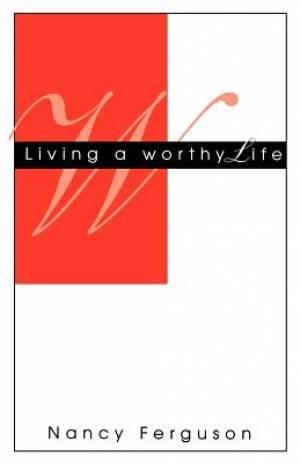 Living A Worthy Life