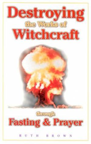 Destroying the Works of Witchcraft Through Fasting and Prayer