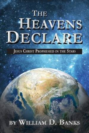 The Heavens Declare - Jesus Christ Prophesied in the Stars