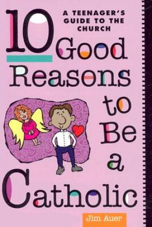 Ten Good Reasons to be a Catholic