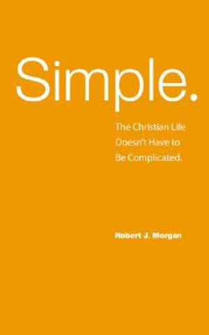 Simple : The Christian Life Doesnt Have To Be Complicated