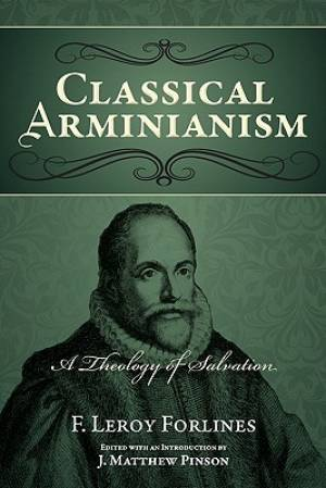 Classical Arminianism : A Theology Of Salvation