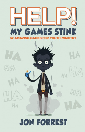 Help! My Games Stink: 52 Amazing Games for Youth Ministry