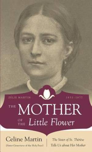 Mother of the Little Flower: Zelie Martin (1831-1877)