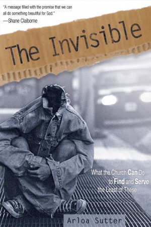 Invisible : What The Church Can Do To Find And Serve The Least Of These