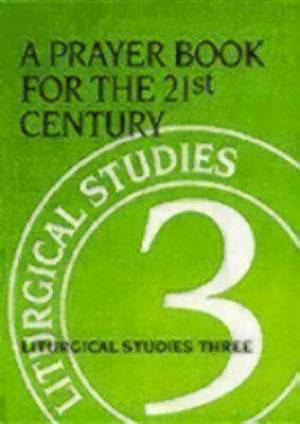 Prayer Book for the 21st Century: Liturgical Studies Three