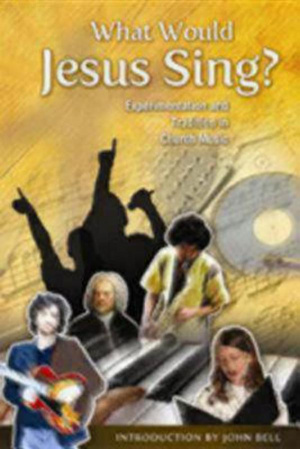 What Would Jesus Sing?
