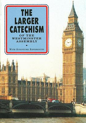 Larger Catechism Of Westminster Assembly
