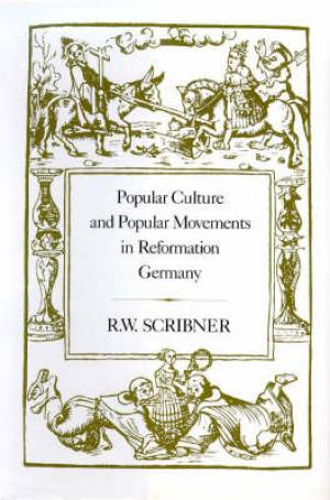 Popular Culture and Popular Movements in Reformation Germany