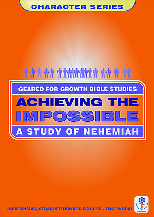Achieving the Impossible: Study of Nehemiah