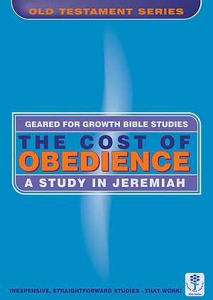 The Cost of Obedience: A Study of Jeremiah (Bible Study Guide)