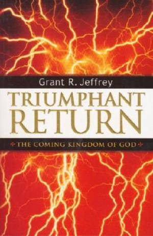 Triumphant Return : The Coming Kingdom Of God