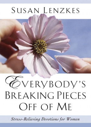 Everybody's Breaking Pieces Off ME: Stress-Relieving Devotions for Women