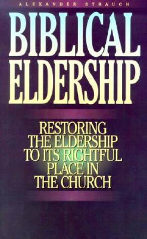 Biblical Eldership : Restoring The Eldership To Its Rightful Place In The C