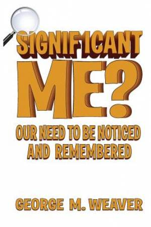 Significant Me?: Our need to be noticed and remembered