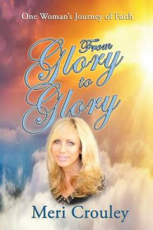 From Glory to Glory: One Woman's Journey of Faith