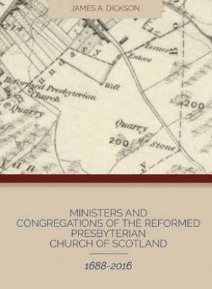 Ministers and Congregations of the Reformed Presbyterian Church of Scotland 1688-2016