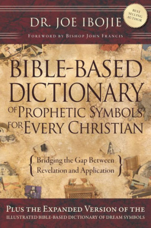 Bible Based Dictionary of Prophetic Symbols for Every Christian