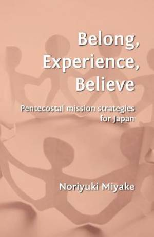 Belong, Experience, Believe: Pentecostal Mission Strategies for Japan