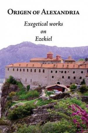 Origen of Alexandria: Exegetical Works on Ezekiel