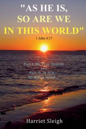 """as He is, So are We in This World"" 1 John 4:17"