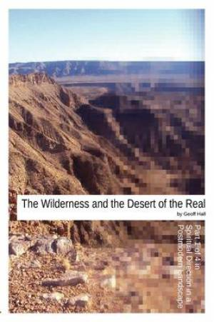 The Wilderness and the Desert of the Real
