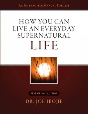 How You Can Live an Everyday Supernatural Life 1
