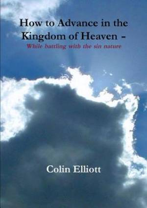 How to Advance in the Kingdom of Heaven - While Battling with the Sin Nature