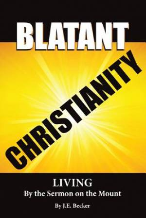 Blatant Christianity --Living by the Sermon on the Mount