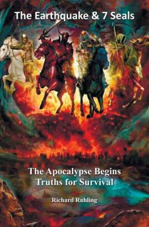 The Earthquake & 7 Seals: The Apocalypse Begins--Truths for Survival