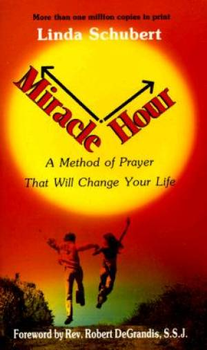 Miracle Hour : A Method Of Prayer That Will Change Your Life