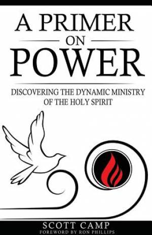 A PRIMER ON POWER: DISCOVERING THE DYNAMIC MINISTRY OF THE HOLY SPIRIT
