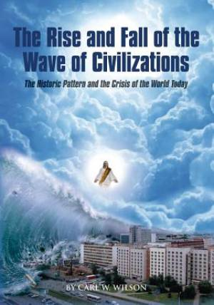 The Rise and Fall of the Wave of Civilizations: The Historic Pattern and the Crisis of the World Today
