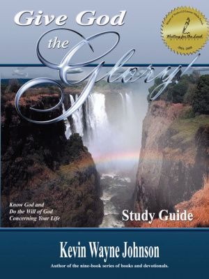 Give God the Glory! STUDY GUIDE - Know God and Do the Will of God Concerning Your Life