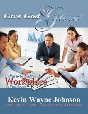 Give God the Glory! Series - Called to Be Light in the Workplace (a Workbook)