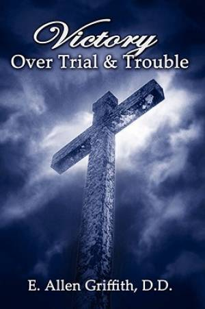 Victory Over Trial and Trouble