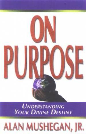 On Purpose : Understanding Your Divine Destiny