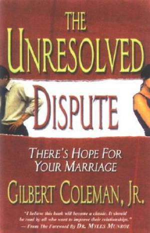 Unresolved Dispute : Theres Hope For Your Marriage