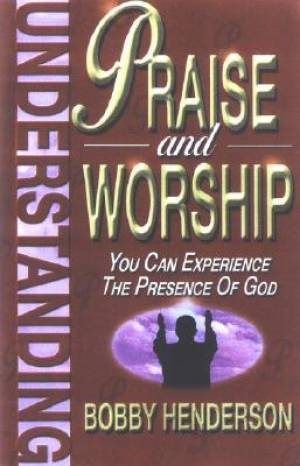 Understanding Praise And Worship