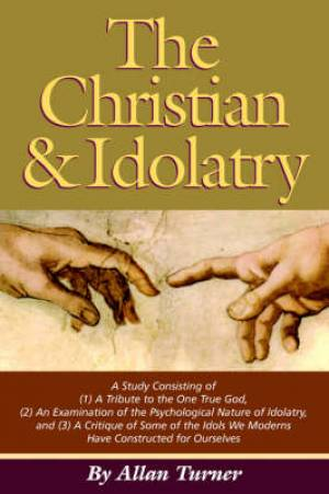 The Christian & Idolatry