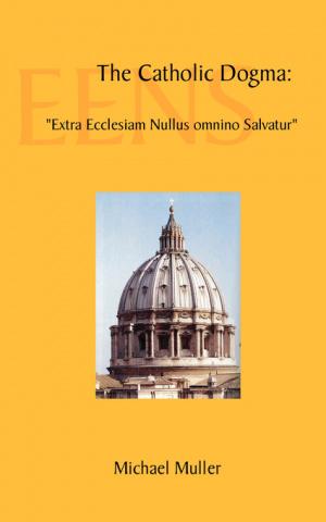 """The Catholic Dogma: """"Extra Ecclesiam Nullus omnino Salvatur"""""""